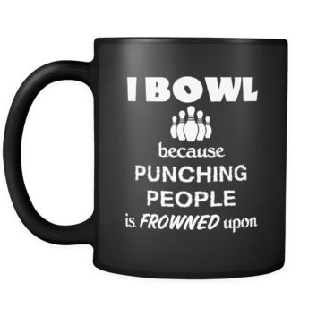 Bowling - I bowl Because punching people is frowned upon - 11oz Black Mug