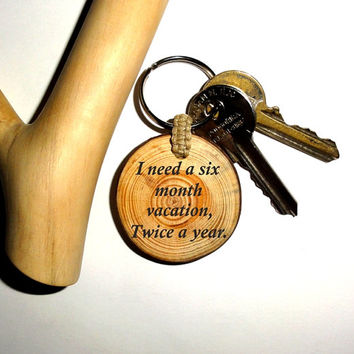 Funny Quote Keychains. Keyring I need a six month vacation, twice a year. Gift Key Chain. Personalized Wooden Keychain. Custom name keychain