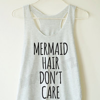 Mermaid hair don't care tshirt funny tshirt cool tshirt summer top women shirt racer shirt racer women tank top women tunic top women tshirt