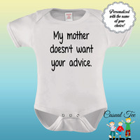 My Mother Doesn't Want Your Advice Funny Baby Bodysuit or Toddler Tshirt, Baby Boy Clothes, Baby Girl Clothes, Gender Neutral, New baby