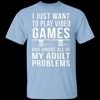 I Just Want To Play Video Games T-Shirt