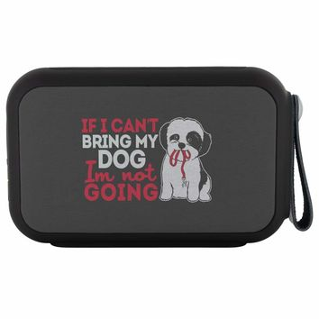 If I Cant Bring My Dog Im Not Going Shih Tzu Wireless Bluetooth Speaker Thumpah
