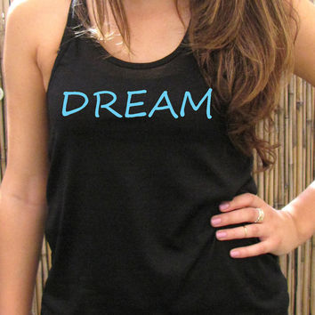 DREAM women tank top, womens shirt, Screen printing for women