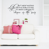 Life Isn't About Waiting For The Storm to Pass, It's About Learning to Dance in the Rain Vinyl Wall Words Decal Sticker Graphic