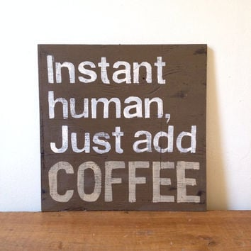Wood Instant Human, Just Add Coffee Kitchen Sign Kitchen Art Wall Decor Coffee Decor Coffee Shop Art