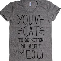 You've Cat to be Kitten Me Right Meow-Female Athletic Grey T-Shirt