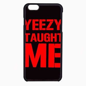 yeezy taught me TristanPiper FOR IPHONE 6 CASE NEWEST **