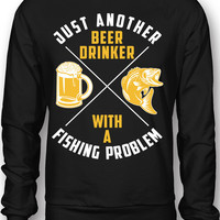 EXCLUSIVE Just Another Beer Drinker With A Fishing Problem Sweatshirt / Tee - Limited Edition!