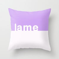 lame Throw Pillow by Courtney Burns