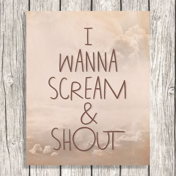 Printable Quote Typography Decoration - I Wanna Scream & Shout - Letterpress, Word Art Decor - DIY Digital File