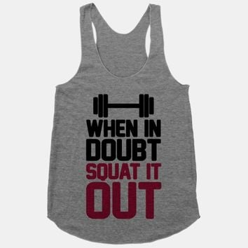 When In Doubt Squat It Out