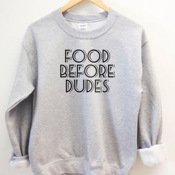 Food before Dudes funny sweater. Super comfy medium weight crew neck sweatshirt for men or women.