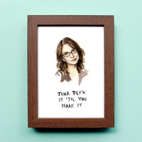 Tina Fey'k it 'Til You Make It - Illustration Print - Portrait 30 Rock Watercolor Pop-Culture Painting Reproduction Inspirational Quote