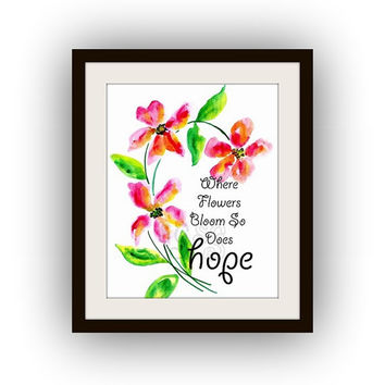Where flowers bloom, so does hope Inspirational Quote Printable Wall Art watercolor Picture print nature children literature floral quote