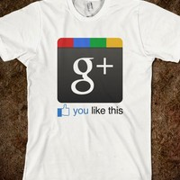 Google Plus you like this - Movies, YouTube, and TV on T-shirts