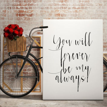 "PRINTABLE Art ""You Will Forever Be My Always"" Love Art Print Love Quote Love You Always Typography Art Print Wedding Art Print INFINITY Art"