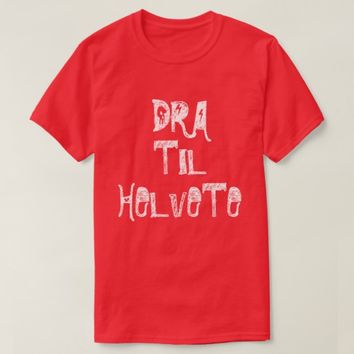 go to hell Norwegian red T-Shirt