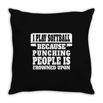 I Play Softball Soccer Punching People Is Frowned Upon Throw Pillow