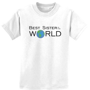 Best Sister in the World Childrens T-Shirt
