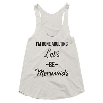 I'm done adulting, let's be mermaids, vintage style racerback tank, summer, weight lifting, mom, Funny, Gym Tank, Yoga Top, workout