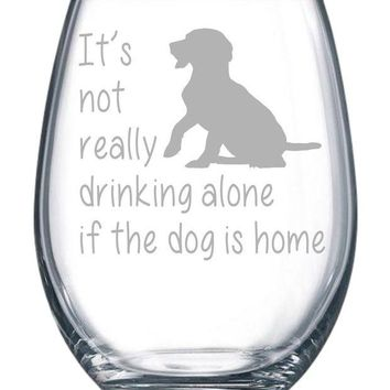 LMFN3C It's not really drinking alone if the dog is home stemless wine glass, 15 oz.(dog) - Laser Etched