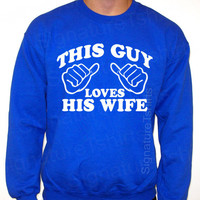 This Guy Loves His Wife Sweatshirt Crewneck 50/50 Marriage gift S, M, L, XL, 2XL