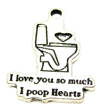 I Love You So Much I Poop Hearts Genuine American Pewter Charm