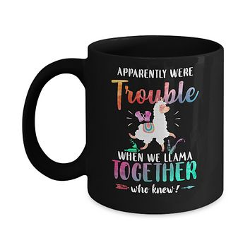 Apparently We're Trouble When We Are Together Llama Mug