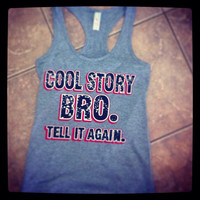 Ladies' Cool Story Bro. Tell It Again. Workout Gym Clothes Funny and Humorous Tank Top