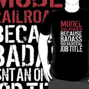 Funny 'Model Railroader because Badass isn't an official job title' t-shirt
