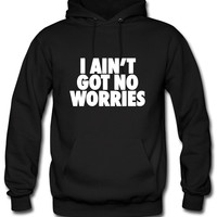I Ain't Got No Worries Hoodie