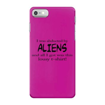 funny t shirt i was abducted by aliens & all i got was this lousy t sh iPhone 7 Case