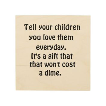 Tell Your Children You Love Them Wood Canvas Wood Wall Art