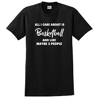 All care about is  basketball and like maybe 3 people sport basketball player funny cool gift T Shirt