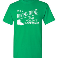 It's a hiking thing You Wouldn't Understand, hiking tshirt, hiker tshirt, hiking tee, Funny tshirt, skill pride tshirt, graphic tee B-361