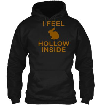 I Feel Hollow Inside Shirt Funny Easter Bunny Humor Tee Pullover Hoodie 8 oz