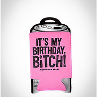 'It's My Birthday, Bitch!' Can Cooler - Spencer's