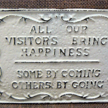 All Our Visitors Bring Happiness Some by Coming Others by Going Cast Iron Painted Creamy Off White Wall Decor Sign, Shabby Chic