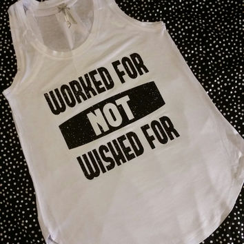 Worked For Not Wished For Flowy Tank. Motivational Fitness Tank Top. Work Out Clothing. Racer back Tank this l