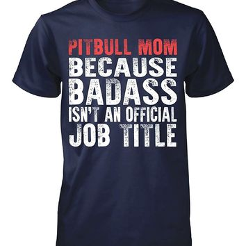 Pitbull Mom Because Badass Isn't An Official Job Tittle. Unisex T-shirt