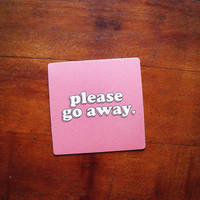 Please Go Away sticker, Laptop Sticker, Feminist Sticker, Funny Sticker, Leave me alone, Sassy Sticker, Vinyl Matte Sticker