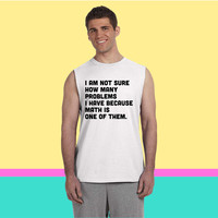 Not sure how many problems, math one of them Sleeveless T-shirt
