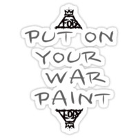 Put on your war paint– Fall Out boy