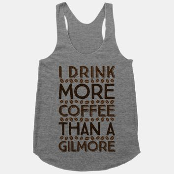 I Drink More Coffee Than A Gilmore