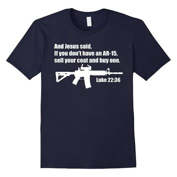 Jesus Said AR-15 Shirt - Luke 22:36 Bible Verse