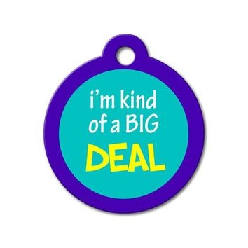 I'm Kind of a Big Deal - Funny Pet Tag
