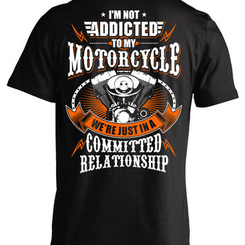I'm Not Addicted To My Motorcycle We're Just In A Committed Relationship