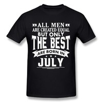 T-Shirt All Men are Created Equal But Only The Best are Born in July T Shirts Male 100% Cotton Men Tees Big Size Birthday XXXXXL