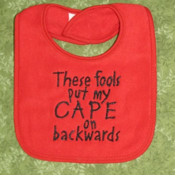 "Baby Bib ""These Fools put my Cape on Backwards""  Red Black Ready to Ship"