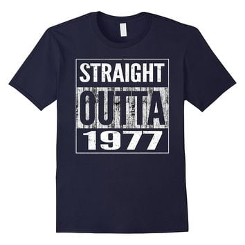 Straight Outta 1977 Funny 40th Birthday Gifts Tee T-Shirt